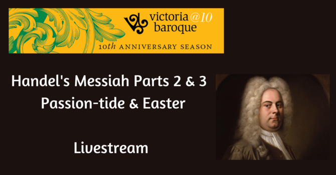 "Victoria Baroque Presents: Handel's Messiah Parts 2 & 3 ""Easter"""