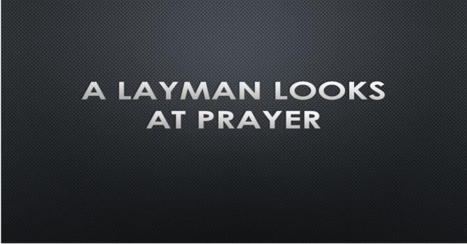 A Layman Looks at Prayer