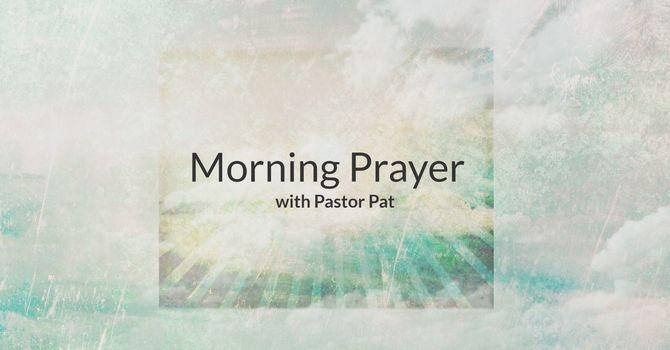 Morning Prayer Time with Pastor Pat