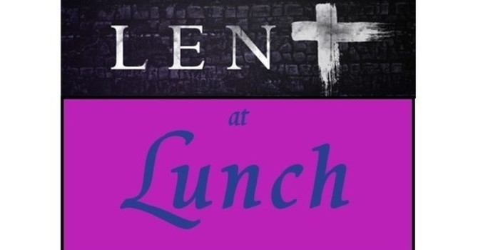Lent at Lunch March 24, 2021