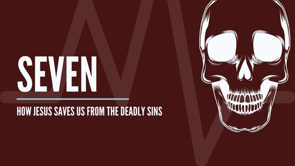 Seven: How Jesus Save Us From the Deadly Sins