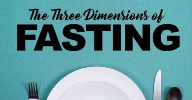 The Three Dimensions of Fasting