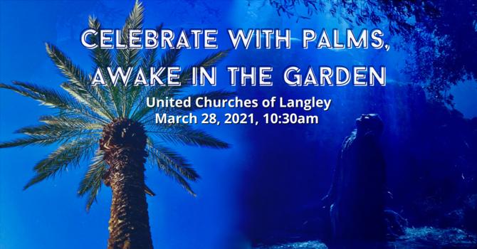 Celebrate with Palms, Awake in the Garden