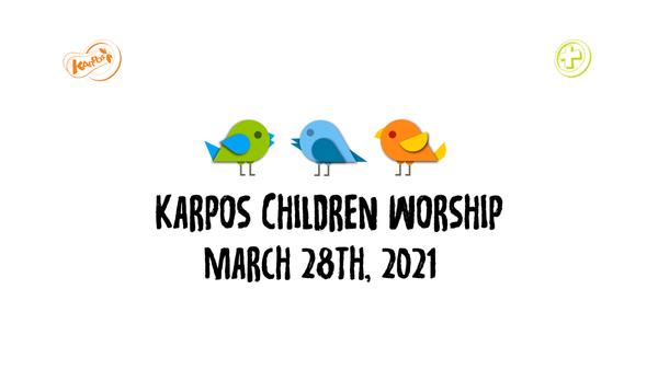 March 28th, 2021 Karpos Children Worship