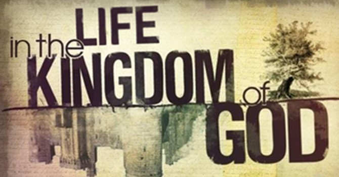 Life in the Kingdom of God