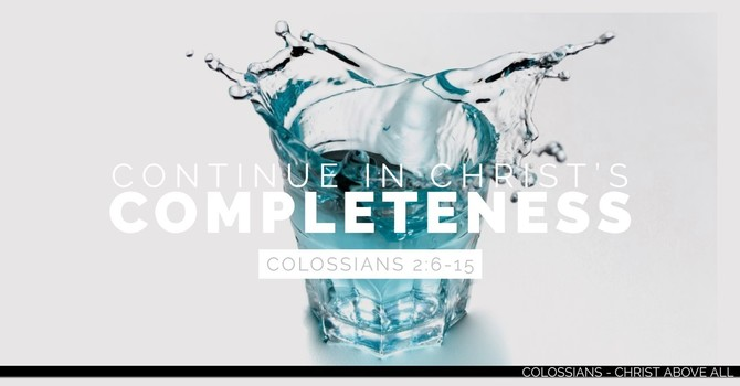 Continue in Christ's Completeness - Part 4