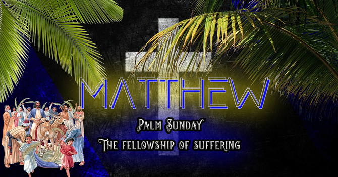 Palm Sunday: The Fellowship of Suffering