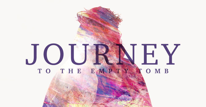 PALM SUNDAY Journey to the Empty Tomb Week 6 - Lenten Series