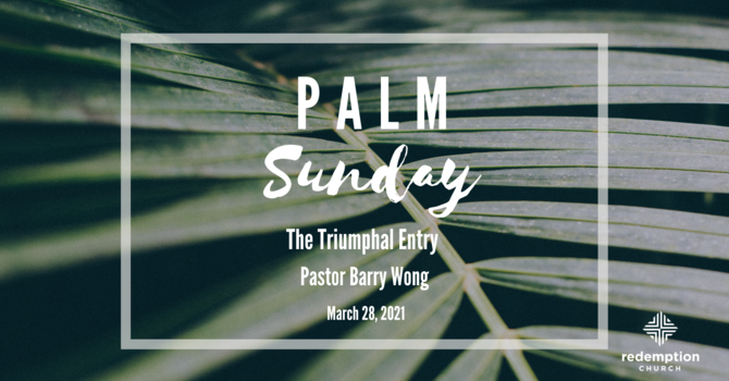 PALM SUNDAY - THE TRIUMPHAL ENTRY
