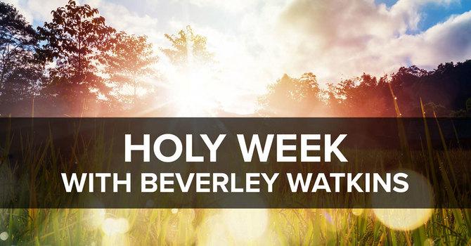 Holy Week with Beverley Watkins