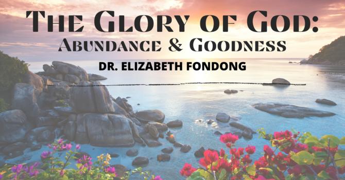 The Glory of God: Abundance & Goodness