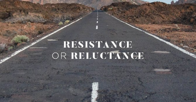 Resistance or Reluctance
