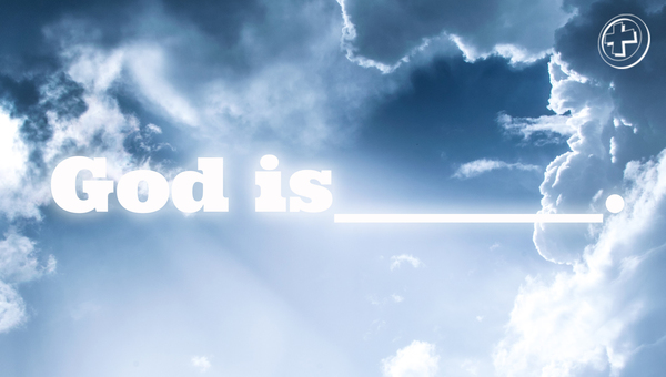 God is ______.
