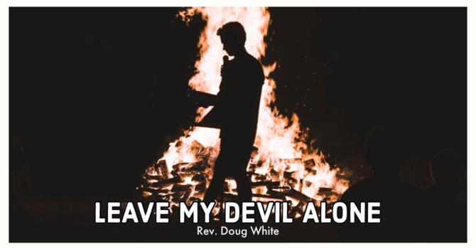 Leave My Devil Alone