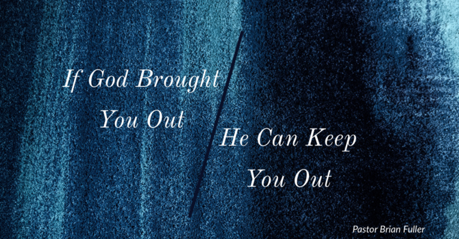 If God Brought You Out, He Can Keep You Out