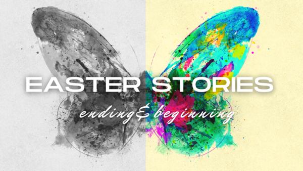 Easter Stories - Ending & Beginning