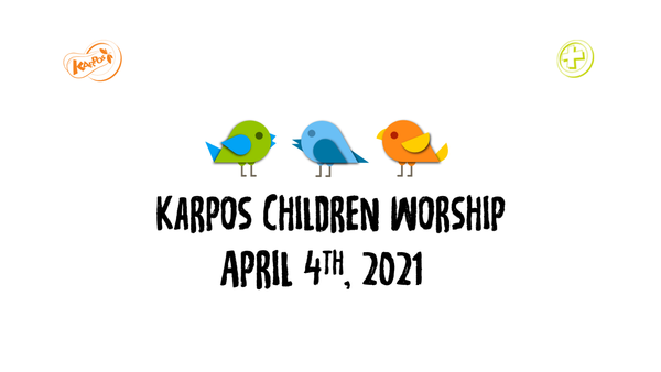 April 4th, 2021 Karpos Children Worship