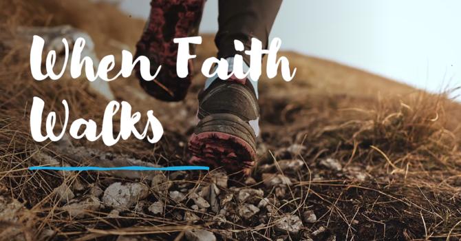 When Faith Walks