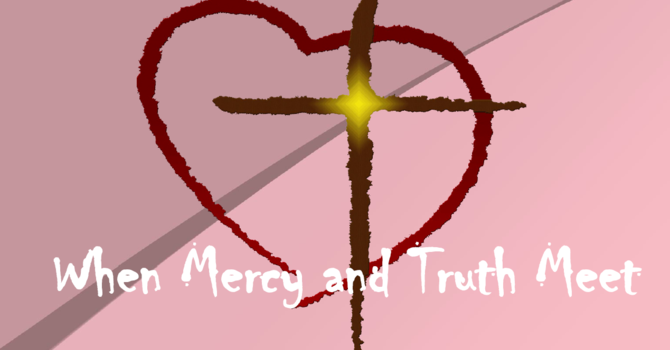 When Mercy and Truth Meet