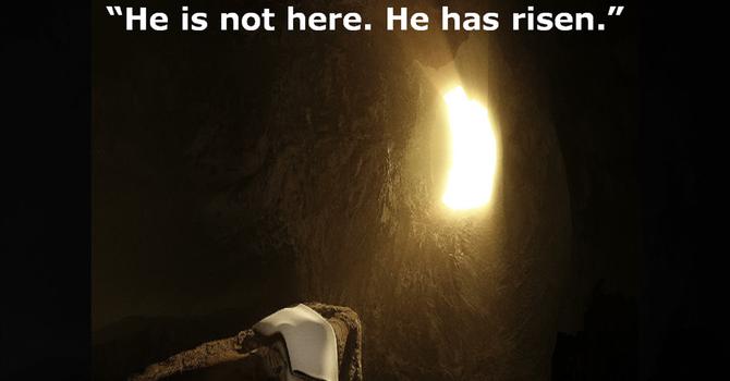 He is not here. He has risen.