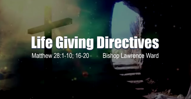 """Easter Sunday Service """"Life Giving Directives"""""""