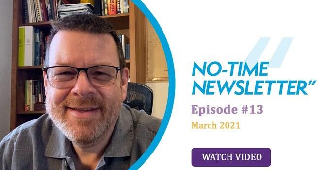 No-Time Newsletter Episode 13! image