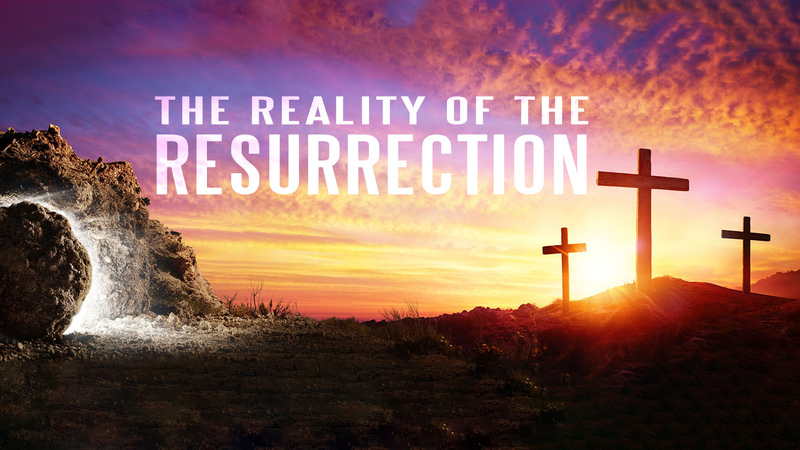 The Reality of The Resurrection