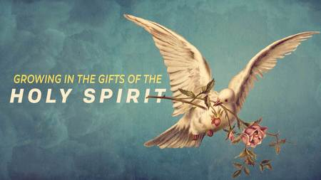 Growing in the gifts of the Holy Spirit
