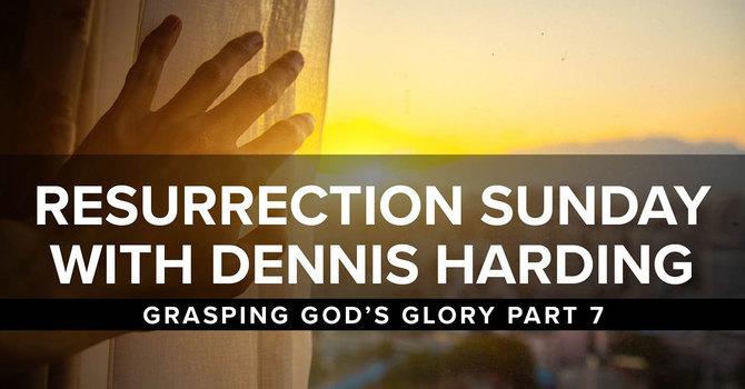 Resurrection Sunday with Dennis Harding