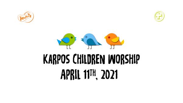 April 11th, 2021 Karpos Children Worship