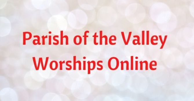Parish of the Valley Worships Online for Sunday, April 11, 2021