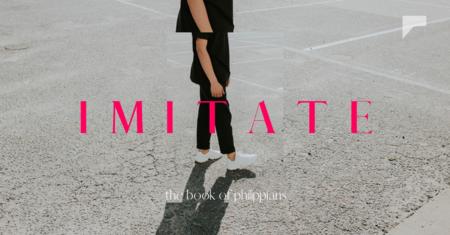 IMITATE | The Book of Philippians