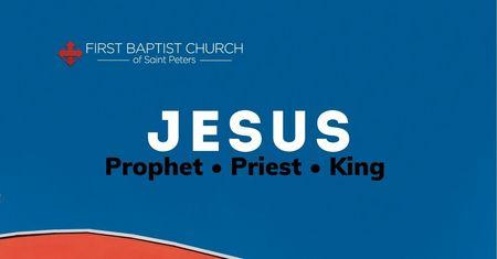 Jesus: Prophet - Priest - King