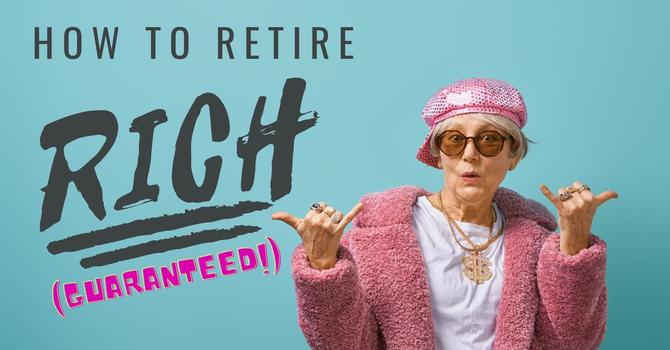 How to Retire Rich - Guaranteed