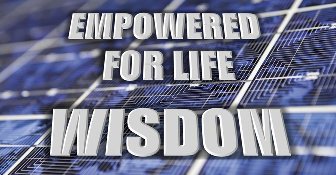 Wisdom | EMPOWERED for Life | Pastor Thomas Manning, April 11th, 2021