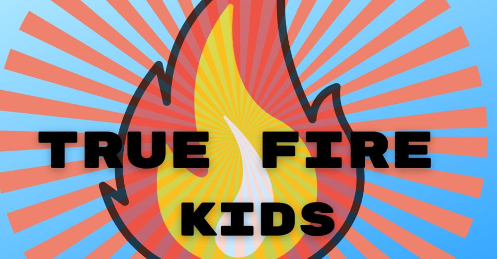 True Fire Kids