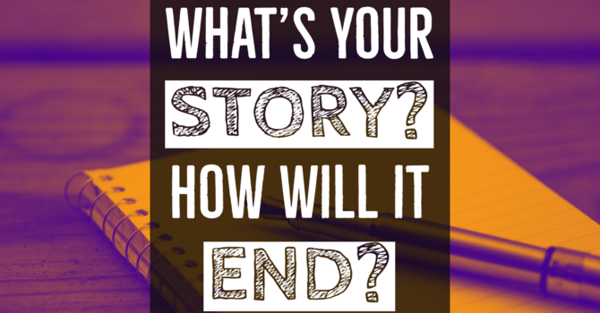 What is Your Story? How Will it End?
