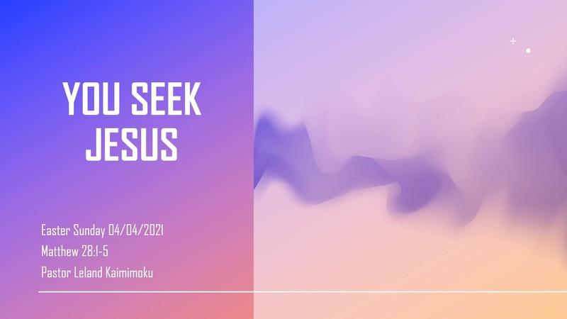 You Seek Jesus