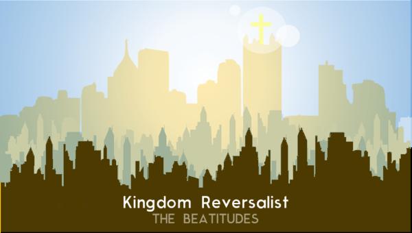 Kingdom Reversalist: The Beatitudes