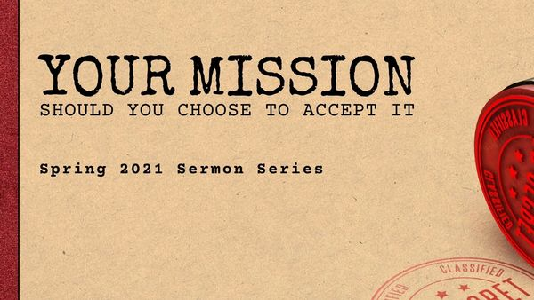 YOUR MISSION, SHOULD YOU CHOOSE TO ACCEPT IT