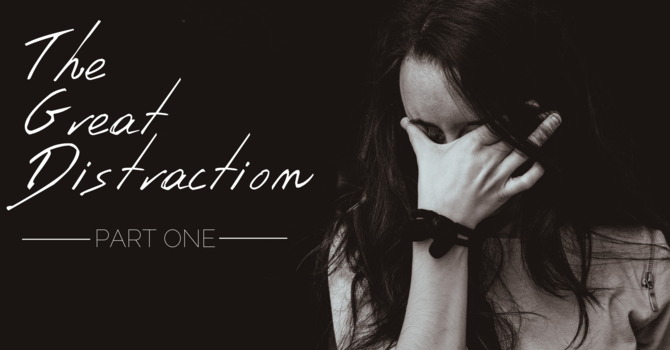 The Great Distraction | Part 1