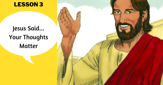 Lesson 3 | Jesus Said...Your Thoughts Matter image