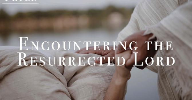 Encountering the Resurrected Lord: Peter