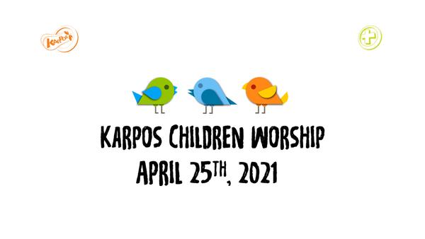 April 25th, 2021 Karpos Children Worship