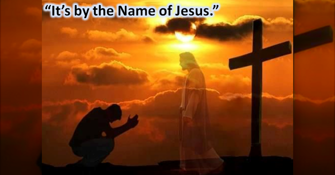 It's by the Name of Jesus.