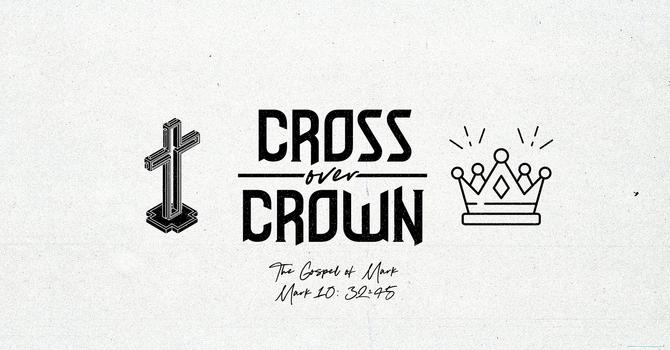 The Gospel of Mark: Cross Over Crown