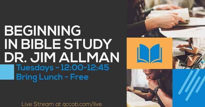 Part 6 - Beginning in Bible Study - Dr. James E Allman