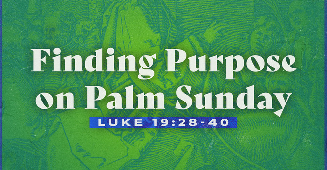 Finding Purpose on Palm Sunday