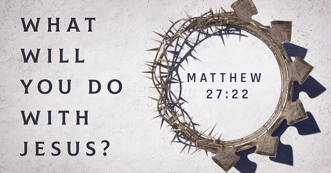What Will You Do With Jesus?