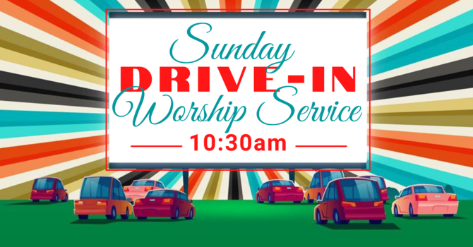 Drive-In  AND  Outdoor In-Person Worship Service